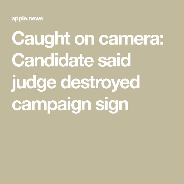 Caught on camera: Candidate said judge destroyed campaign sign