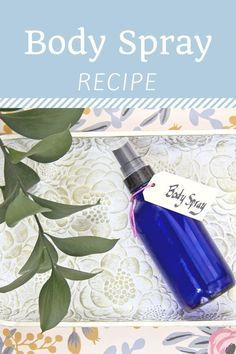 Put Your Essential Oils To Use With This Easy Body Spray Recipe