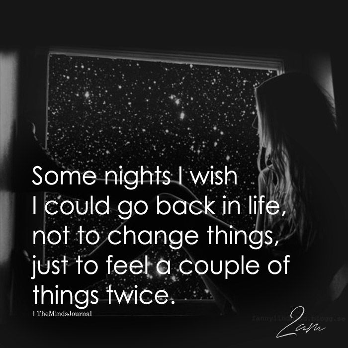 Some Nights I Wish I Could Go Back In Life Inspirational Quotes Life Quotes Me Quotes