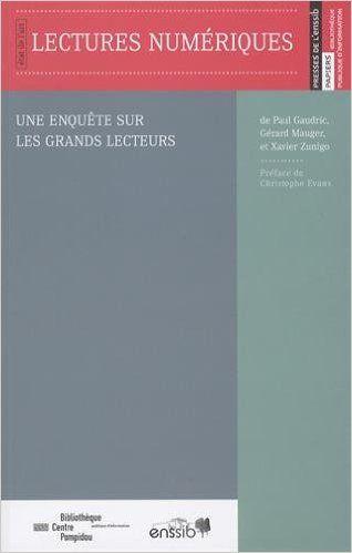 Lectures numériques : Une enquête sur les grands lecteurs - Paul Gaudric, Gérard Mauger, Xavier Zunigo, Christophe Evans