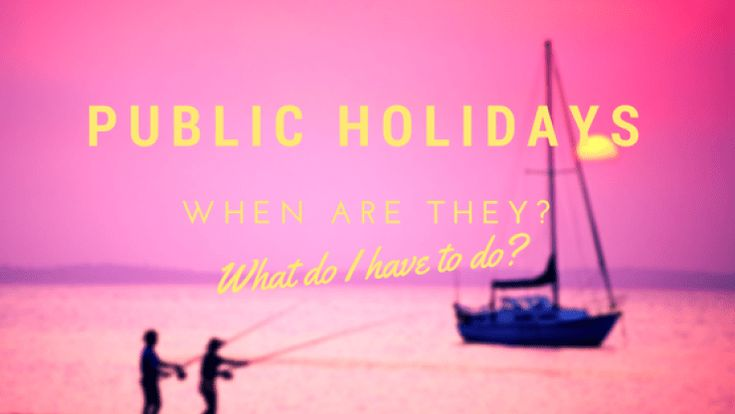 Public Holidays – when are they and what do I do?