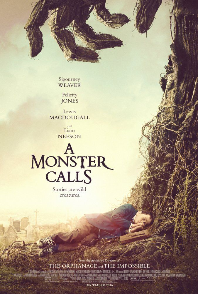 A Monster Calls (2016) PG 13  -   A boy seeks the help of a tree monster to cope with his single mother's terminal illness.  -   Director: J.A. Bayona  -   Writers: Patrick Ness (screenplay), Patrick Ness (based upon the novel written by)  -   Stars: Lewis MacDougall, Sigourney Weaver, Felicity Jones   -    DRAMA / FANTASY  -  Released:  January 6, 2017