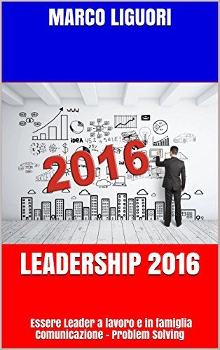 LEADERSHIP 2016: Essere Leader sul Lavoro e in Famiglia - Comunicazione - Problem Solving di Marco Liguori http://www.amazon.it/dp/B01DXEQ34G/ref=cm_sw_r_pi_dp_HdVdxb061CQ99