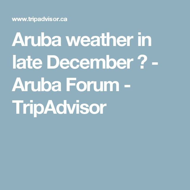Aruba weather in late December ? - Aruba Forum - TripAdvisor