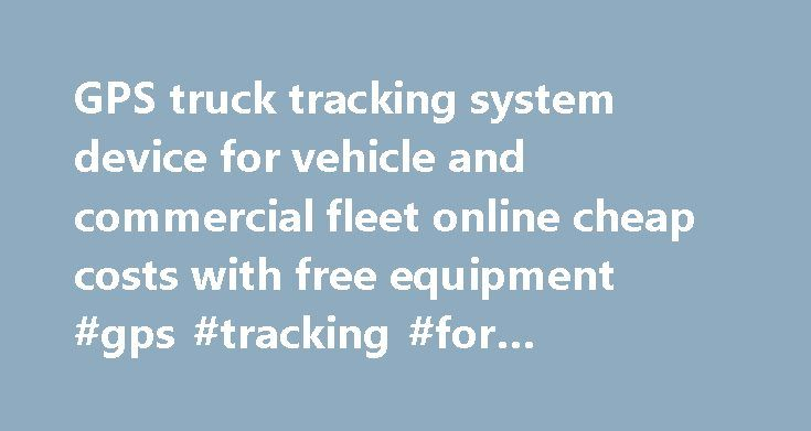 GPS truck tracking system device for vehicle and commercial fleet online cheap costs with free equipment #gps #tracking #for #commercial #trucks http://bahamas.remmont.com/gps-truck-tracking-system-device-for-vehicle-and-commercial-fleet-online-cheap-costs-with-free-equipment-gps-tracking-for-commercial-trucks/  # Install Wiring Note Sheet GPS online vehicle and commercial fleet equipment tracking – CHEAP! $29.95 per month per vehicle! – NO Equipment CostsNO Equipment Costs NO Minimum order…