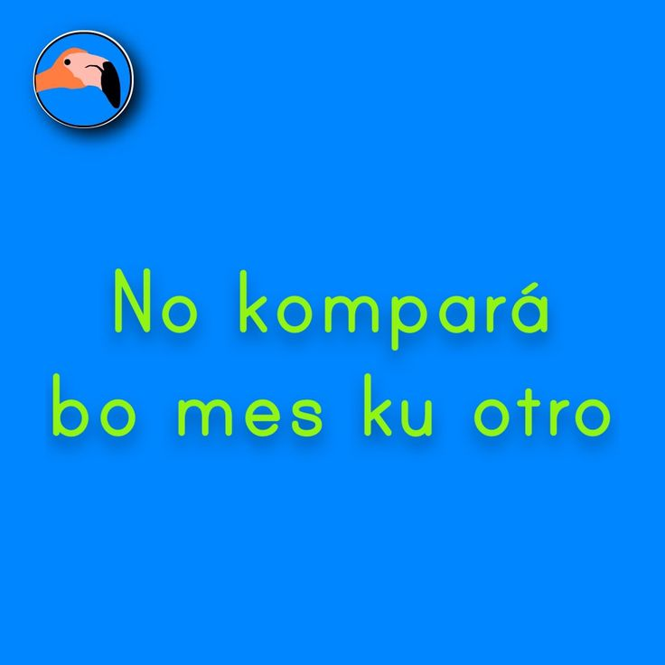 Don't compare yourself with others | No kompará bo mes ku otro! For translation services contact us at info@henkyspapiamento.com  #papiamentu #papiaments #papiamento #creole #language #curacao #bonaire #aruba #caribbean #compare #vergelijken #comparar #others #anderen #otros #outros More learning materials available at henkyspapiamento.com