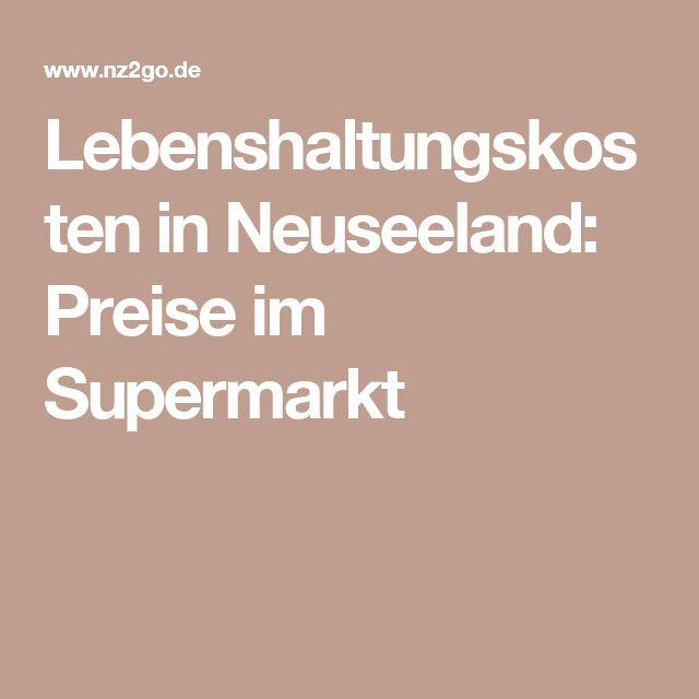 Lebenshaltungskosten in Neuseeland: Preise im Supermarkt