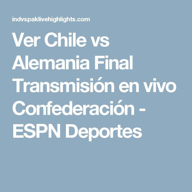 Ver Chile vs Alemania Final Transmisión en vivo Confederación - ESPN Deportes