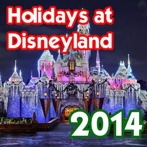 Holidays at Disneyland - Everything you want to know about the holidays @ Disneyland in 2014