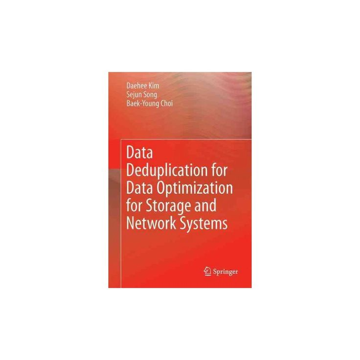 Data Deduplication for Data Optimization for Storage and Network Systems (Hardcover) (Daehee Kim)