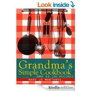 TODAY- 7.17.14- Amazon.com: Grandma's Simple Cookbook:OMG EZ 120 Recipes eBook: Mary Jo Montanye: Kindle Store