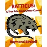 Ratticus: A True Tale from Critter Corner (Kindle Edition)By Raymond Birdsell