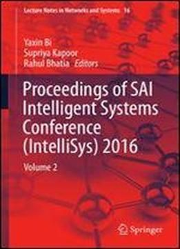 Proceedings Of Sai Intelligent Systems Conference (intellisys) 2016: Volume 2 (lecture Notes In Networks And Systems) free ebook