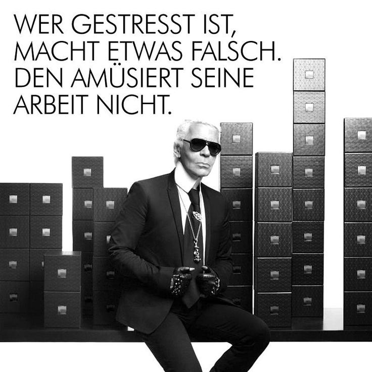 """""""Wer gestresst ist, macht etwas falsch. Den amüsiert seine Arbeit nicht.""""#Zitat Karl Lagerfeld. via @Julian Valkieser"""