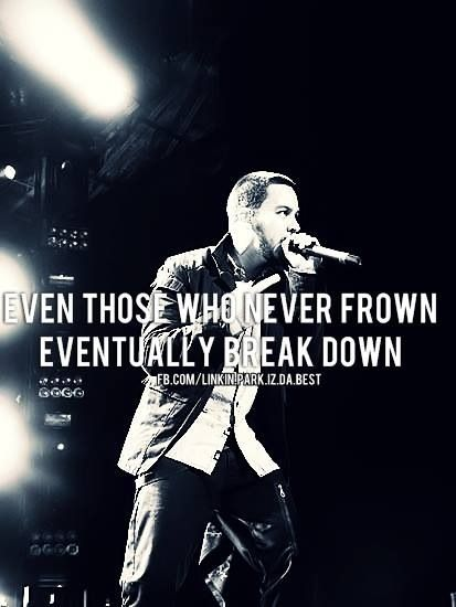"""This is the last smile That I'll fake for the sake of being with you. Everything eventually falls apart...the sacrifice of hiding in a lie. The sacrifice is never knowing why I never walked away, why I play myself this way..."" ~Pushing Me Away~ Linkin Park"