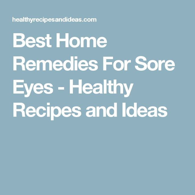 Best Home Remedies For Sore Eyes - Healthy Recipes and Ideas