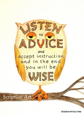 Proverbs 19. Listen to advice and accept instruction and in the end you will be wise.  Wisdom.