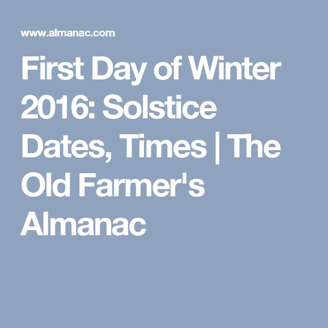 First Day of Winter 2016: Solstice Dates, Times | The Old Farmer's Almanac