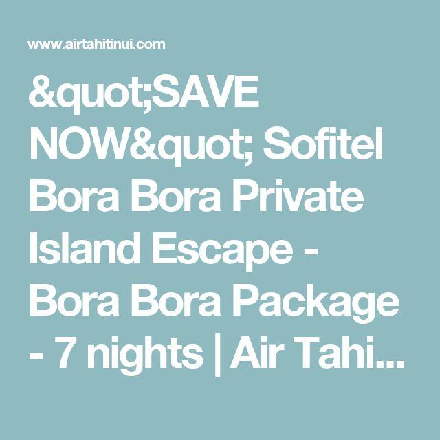 """SAVE NOW"" Sofitel Bora Bora Private Island Escape - Bora Bora Package - 7 nights | Air Tahiti Nui"