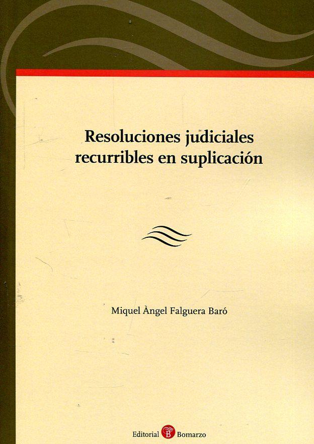 Resoluciones judiciales recurribles en suplicación / Miquel Àngel Falguera Baró. Bomarzo, 2017