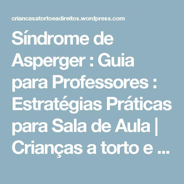 Síndrome de Asperger : Guia para Professores : Estratégias Práticas para Sala de Aula | Crianças a torto e a Direitos
