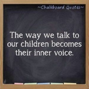 """""""The way we talk to our children becomes their inner voice"""""""