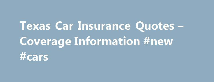 Texas Car Insurance Quotes – Coverage Information #new #cars http://insurance.remmont.com/texas-car-insurance-quotes-coverage-information-new-cars/  #quote auto insurance # Quote online and save on Texas Car Insurance Quick Links Why affordable car insurance rates win in Texas Whether you live in Dallas. Austin. Houston. or San Antonio, Elephant Auto Insurance has you covered. Elephant offers cheap auto insurance coverage and many other products to Texas drivers. Get an car insurance […]The…
