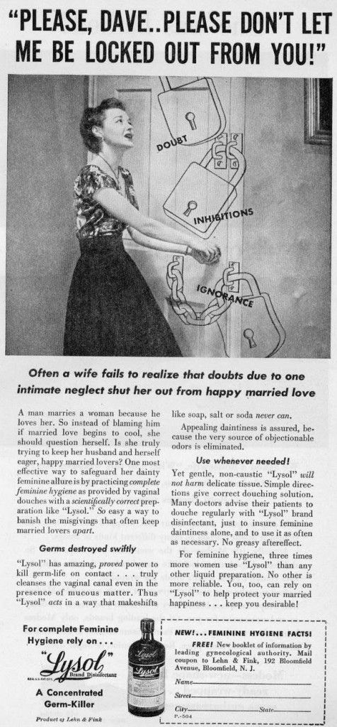"""In the 1950s there was a preoccupation with """"feminine odours"""". This advert is striking for the message that it gives that if women don't pay attention to their """"feminine hygiene"""" don't blame men if your find yourself emotionally locked out."""