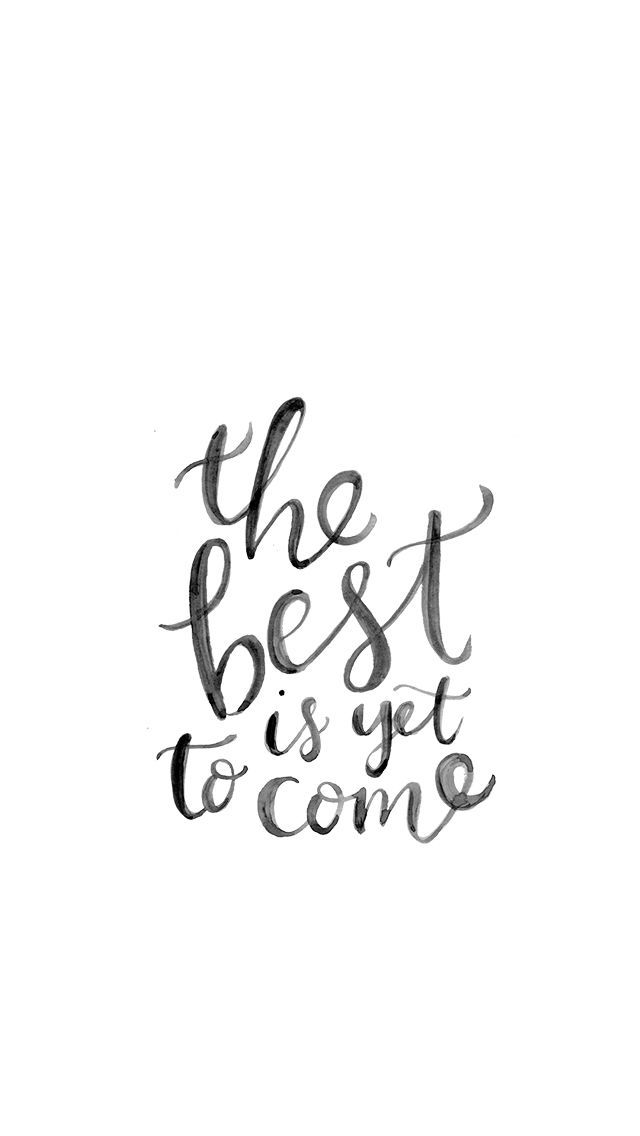 The Best Is Yet To Come ☆ Find More Inspirational Wallpapers For Your  #iPhoneu2026