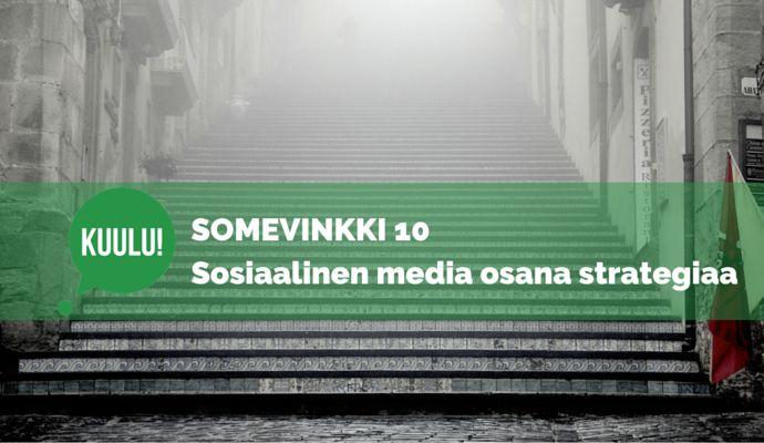 Kuulun somevinkit: sosiaalisen median täytyy olla osa yrityksen liiketoimintastrategiaa, jotta se toisi tuloksia. Tavoitteet ja analytiikka olennaisia!