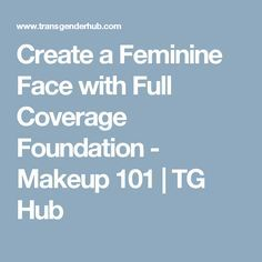 Create a Feminine Face with Full Coverage Foundation - Makeup 101 | TG Hub