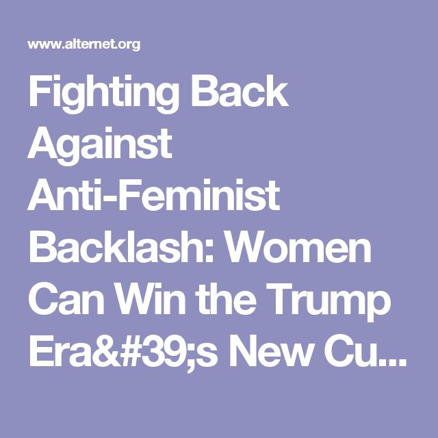 Fighting Back Against Anti-Feminist Backlash: Women Can Win the Trump Era's New Culture War | Alternet