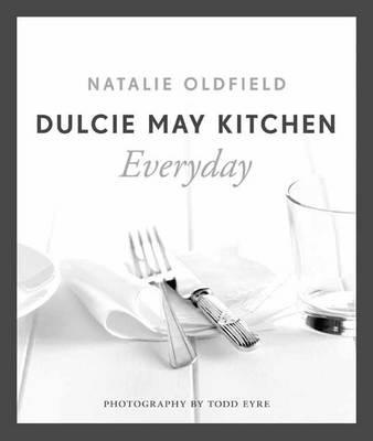 Dulcie May Kitchen: Everyday Book by Natalie Oldfield