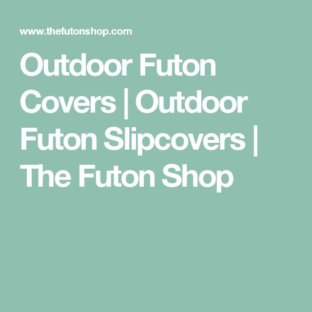 Outdoor Futon Covers   Outdoor Futon Slipcovers   The Futon Shop