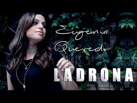 Eugenia Quevedo - Ladrona (Video Oficial) - YouTube