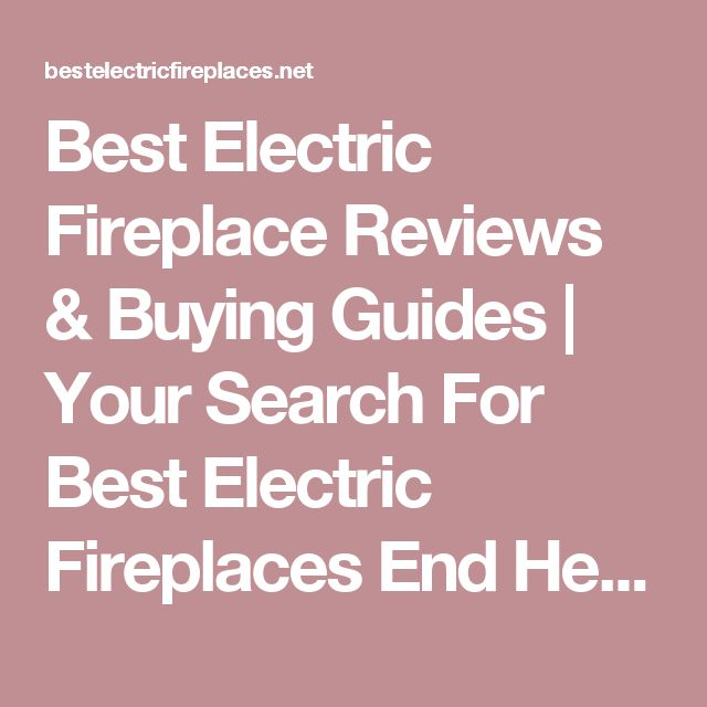 Best Electric Fireplace Reviews & Buying Guides | Your Search For Best Electric Fireplaces End Here!