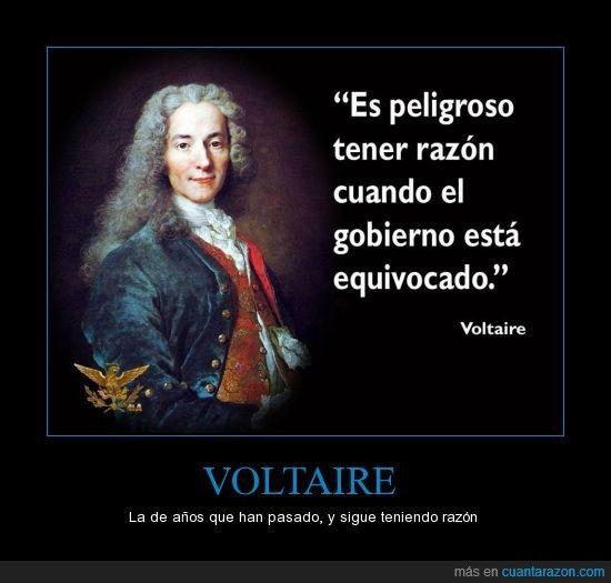 """""""Es peligroso tener razón cuando el gobierno está equivocado"""" - Voltaire ( #quote #cita )"""