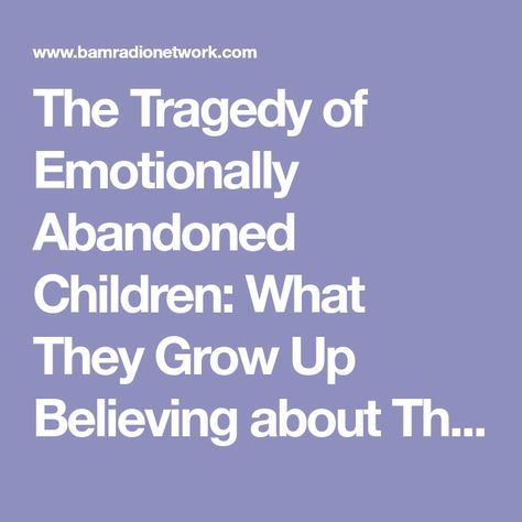 The Tragedy of Emotionally Abandoned Children: What They Grow Up Believing about Themselves - Edwords Blog - BAM! Radio Network