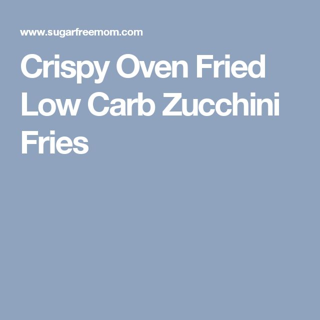 Crispy Oven Fried Low Carb Zucchini Fries