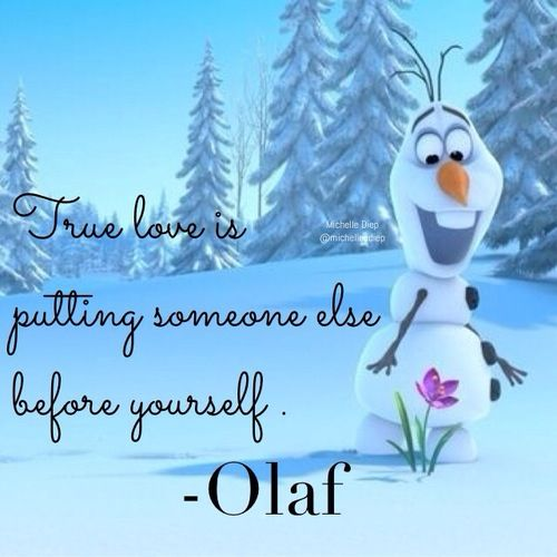 Saw this movie for the first time & this was / is my fav. OLAF QUOTE :)