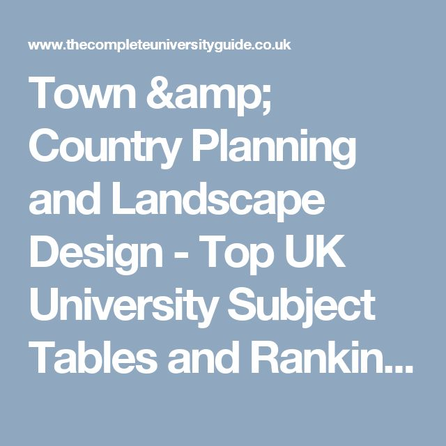 Town & Country Planning and Landscape Design - Top UK University Subject Tables and Rankings 2018 - Complete         University Guide