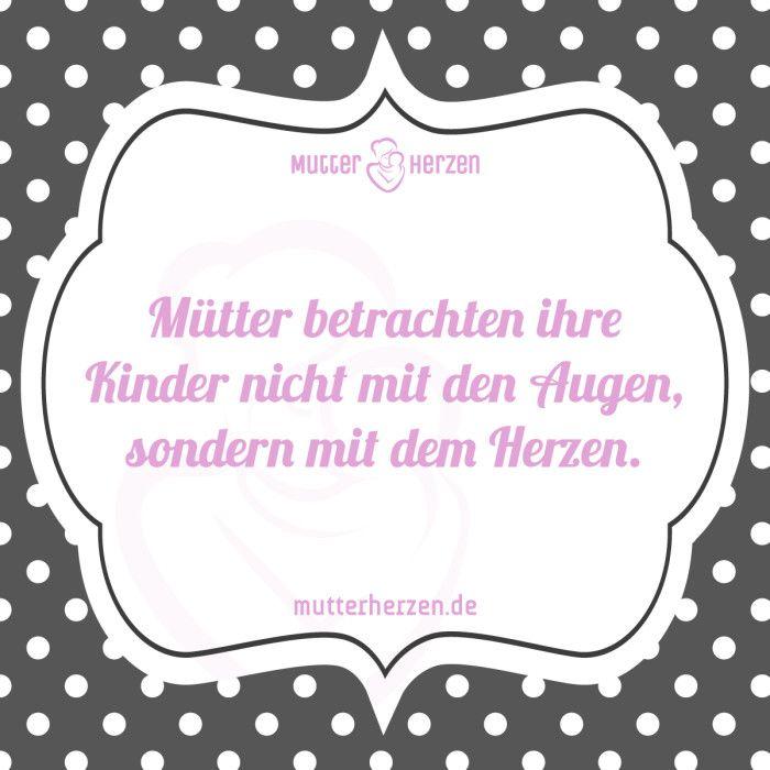Mehr schöne Sprüche auf: www.mutterherzen.de #kinder #mütter #herz #kind #herzen #betrachten #sehen #mutter