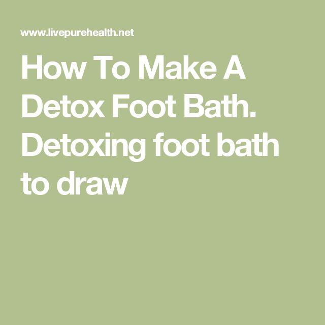 How To Make A Detox Foot Bath. Detoxing foot bath to draw