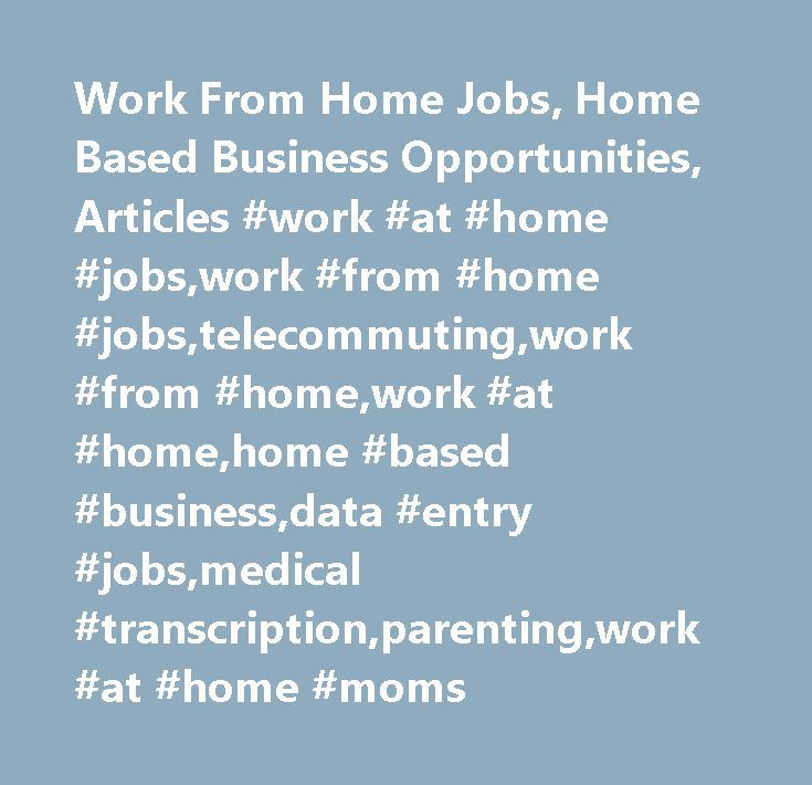 Work From Home Jobs, Home Based Business Opportunities, Articles #work #at #home #jobs,work #from #home #jobs,telecommuting,work #from #home,work #at #home,home #based #business,data #entry #jobs,medical #transcription,parenting,work #at #home #moms http://coupons.nef2.com/work-from-home-jobs-home-based-business-opportunities-articles-work-at-home-jobswork-from-home-jobstelecommutingwork-from-homework-at-homehome-based-businessdata-entry-jobsmedi/  # Welcome to the Homeworkers Resource…
