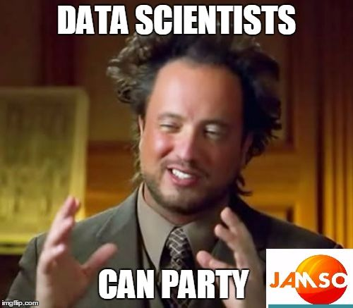 Data Scientists can party.  #analytics #data #datascience #jamso http://www.jamsovaluesmarter.com