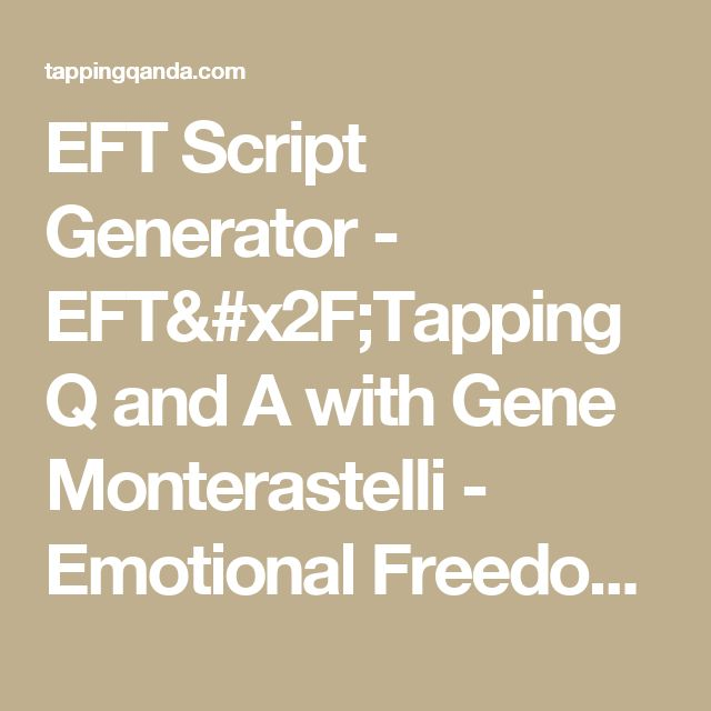 EFT Script Generator - EFT/Tapping Q and A with Gene Monterastelli - Emotional Freedom Techniques