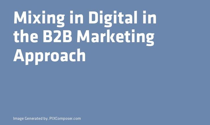 Mixing in Digital in the B2B #Marketing Approach