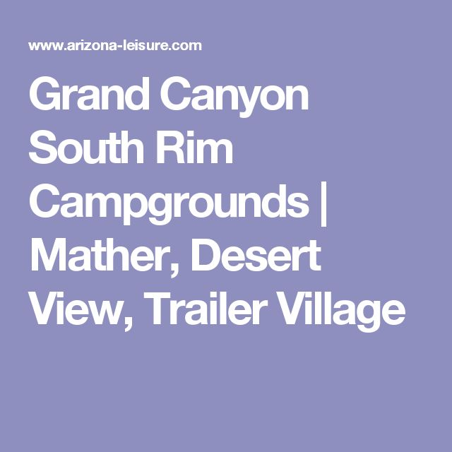 Grand Canyon South Rim Campgrounds | Mather, Desert View, Trailer Village
