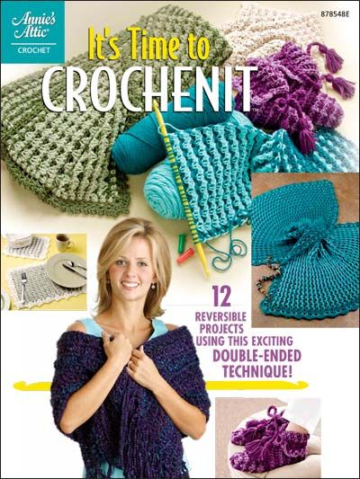 It's Time to Crochenit  Technique - Crochet    Use an innovative double-ended crochet hook to create beautiful pieces that look as if they were knitted! This original technique allows you to craft reversible items, giving you two designs in one. Made using worsted weight yarn. Size: varies.    Skill Level: Intermediate    Download Size: 34 page(s)