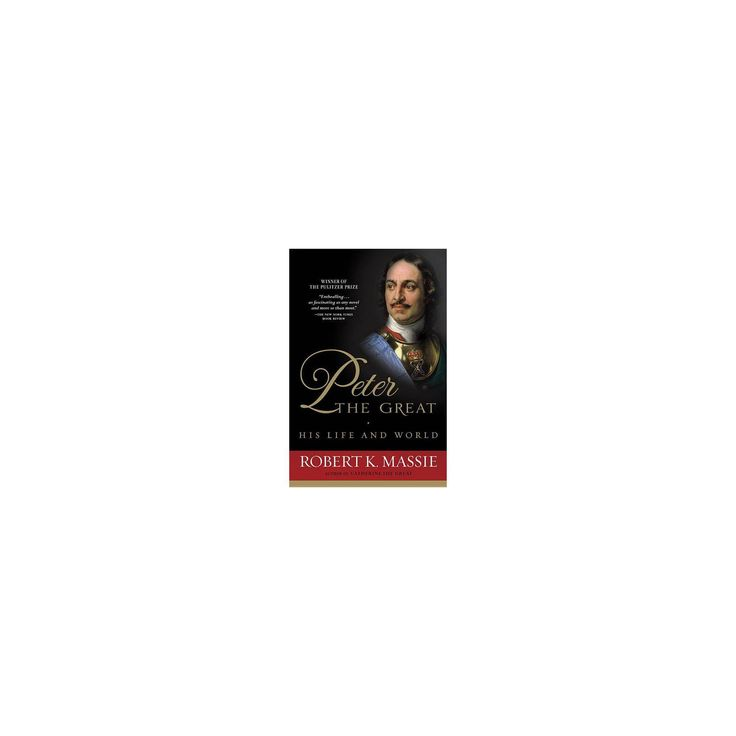 Peter The Great His Life And World By Robert K Massie